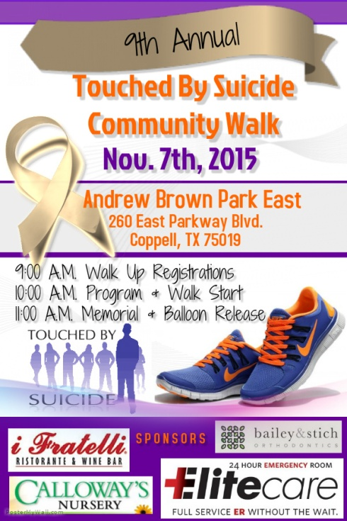 The 9th Annual Touched by Suicide Walk on Saturday, Nov. 7th at Andrew Brown Park in Coppell, Texas is a Fundraiser for Touched by Suicide North Texas, an Organization Dedicated to Suicide Awareness and Support. The Annual Walk is Open to the Public and Honors Lives Lost to Suicide and Mental Illness.